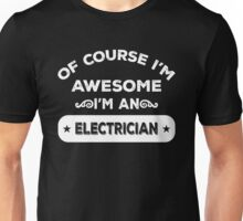 OF COURSE I'M AWESOME I'M AN ELECTRICIAN Unisex T-Shirt