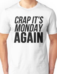Crap It's Monday Again Unisex T-Shirt