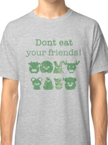 Don't Eat Your Friends Classic T-Shirt