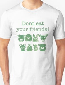 Don't Eat Your Friends Unisex T-Shirt