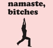 Namaste Bitches by mindofpeace