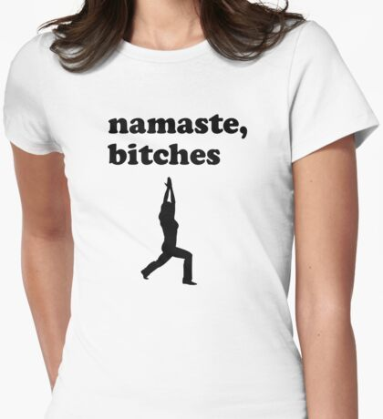 Namaste Bitches Womens Fitted T-Shirt