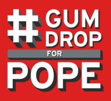 #GumdropForPope | Shirts & Hoodies by Lolman1031