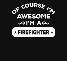 OF COURSE I'M AWESOME I'M A FIREFIGHTER Unisex T-Shirt
