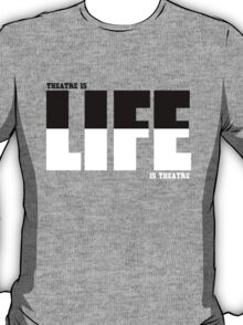 Life in Living Theatre T-Shirt