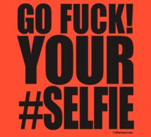 Go Fuck Your #Selfie by shirtual