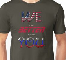 We Are Better Than You Unisex T-Shirt