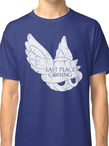 Last Place is Coming Classic T-Shirt