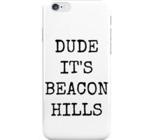 Dude, it's Beacon Hills iPhone Case/Skin