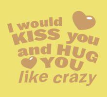 I would KISS you and HUG you like crazy! One Piece - Short Sleeve