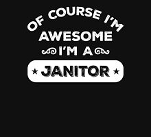 OF COURSE I'M AWESOME I'M A JANITOR Unisex T-Shirt