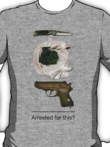 Arrested for this? T-Shirt