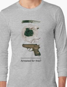 Arrested for this? Long Sleeve T-Shirt