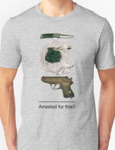 Arrested for this? Unisex T-Shirt