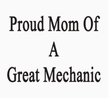 Proud Mom Of A Great Mechanic  by supernova23
