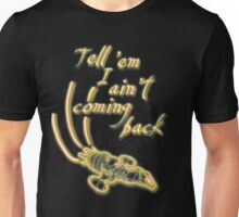 Tell 'em I ain't coming back Unisex T-Shirt