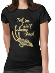 Tell 'em I ain't coming back Womens Fitted T-Shirt