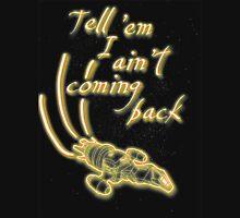 Tell 'em I ain't coming back Unisex T-Shirt