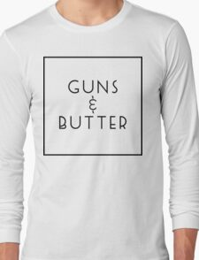 Guns and Butter (Guns or Butter Parody) Long Sleeve T-Shirt