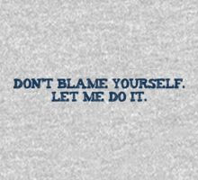 Dont blame yourself. Let me do it. One Piece - Long Sleeve