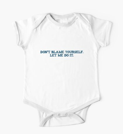 Dont blame yourself. Let me do it. Kids Clothes