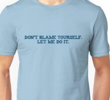 Dont blame yourself. Let me do it. Unisex T-Shirt