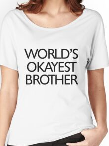 World's okayest brother Women's Relaxed Fit T-Shirt