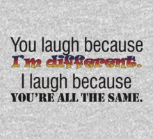 You laugh because I'm different. I laugh because you're all the same. Kids Tee