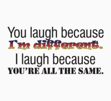 You laugh because I'm different. I laugh because you're all the same. One Piece - Short Sleeve