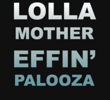LOLLA MOTHER EFFIN' PALOOZA  - BLUE by nappers