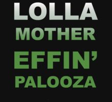 LOLLA MOTHER EFFIN' PALOOZA  - GREEN by nappers