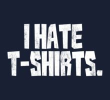 I hate t-shirts by digerati