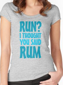 Run? I thought you said rum Women's Fitted Scoop T-Shirt