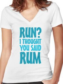 Run? I thought you said rum Women's Fitted V-Neck T-Shirt