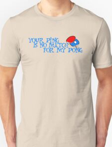 Your ping is no match for my pong T-Shirt