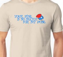 Your ping is no match for my pong Unisex T-Shirt
