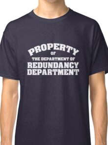 Property of the department of redundancy department Classic T-Shirt