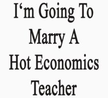 I'm Going To Marry A Hot Economics Teacher  by supernova23