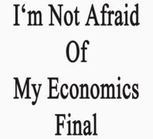 I'm Not Afraid Of My Economics Final  by supernova23