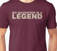 My Daughter Is A Legend Unisex T-Shirt