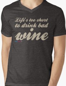 Life's Too Short To Drink Bad Wine Mens V-Neck T-Shirt
