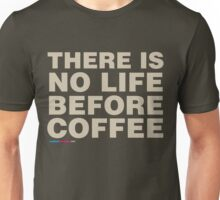 There is no life before coffee Unisex T-Shirt