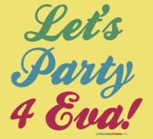 Lets Party Forever by CarbonClothing