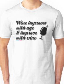 Wine improves with Age. I improve with wine. Unisex T-Shirt