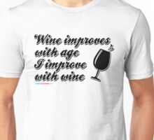Wine improves with Age. I improve with wine. Unisex T-Shirt