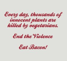 End The Violence. Eat Bacon by CarbonClothing