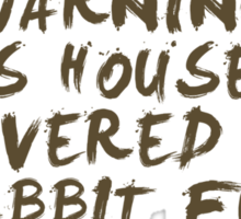 Warning This House Is Covered In Rabbit Fur Sticker