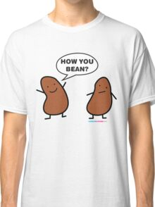 How You Bean? Classic T-Shirt