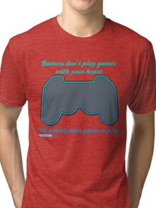 Gamers Don't Play Games With Your Heart Tri-blend T-Shirt