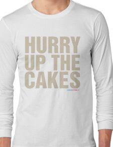 Hurry Up The Cakes Long Sleeve T-Shirt